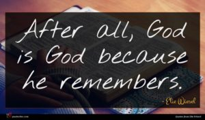 Elie Wiesel quote : After all God is ...