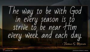 Thomas S. Monson quote : The way to be ...