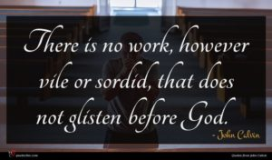 John Calvin quote : There is no work ...