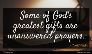 Garth Brooks quote : Some of God's greatest ...