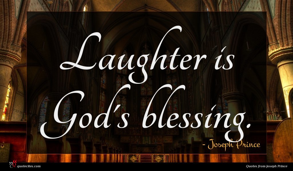 Laughter is God's blessing.
