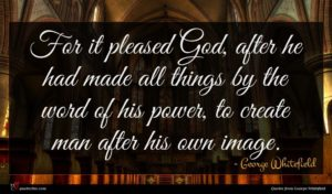 George Whitefield quote : For it pleased God ...