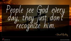 Pearl Bailey quote : People see God every ...