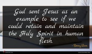 Benny Hinn quote : God sent Jesus as ...