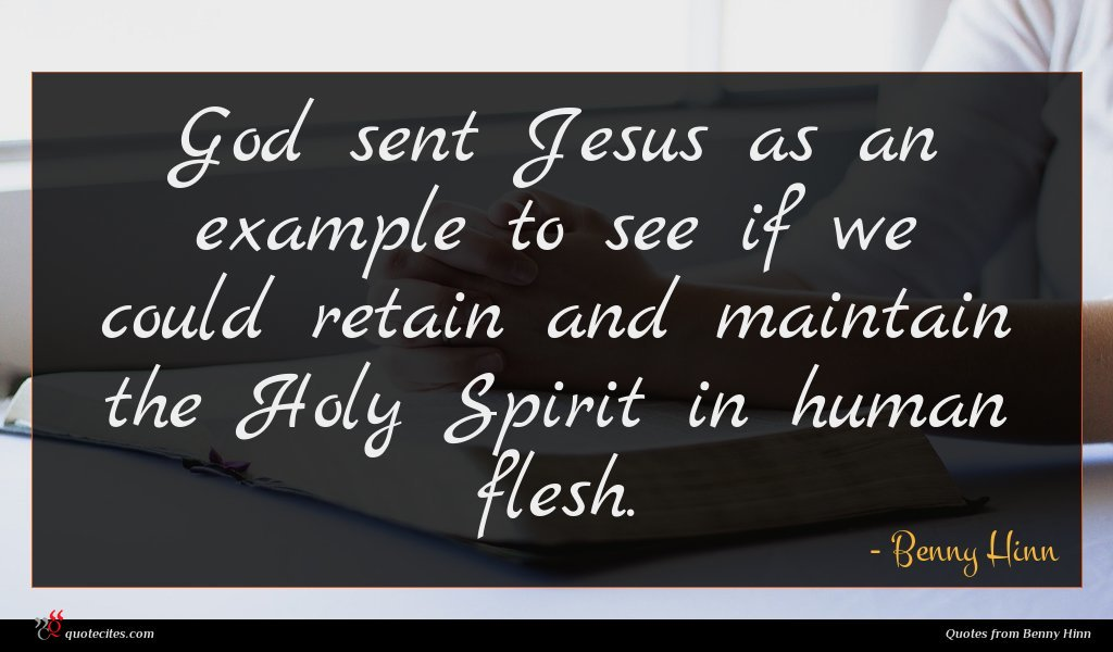 God sent Jesus as an example to see if we could retain and maintain the Holy Spirit in human flesh.