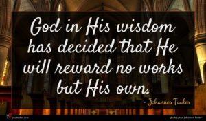 Johannes Tauler quote : God in His wisdom ...