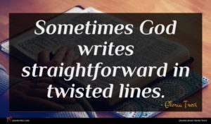 Gloria Trevi quote : Sometimes God writes straightforward ...