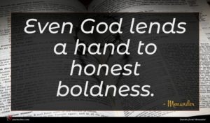 Menander quote : Even God lends a ...