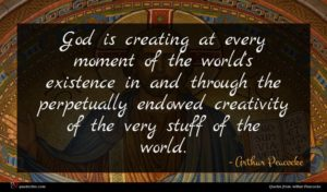 Arthur Peacocke quote : God is creating at ...