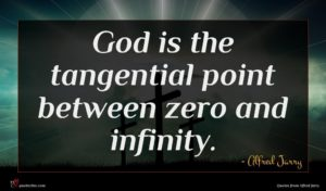 Alfred Jarry quote : God is the tangential ...