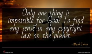 Mark Twain quote : Only one thing is ...