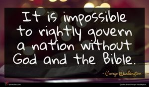 George Washington quote : It is impossible to ...