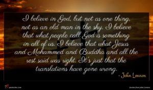 John Lennon quote : I believe in God ...