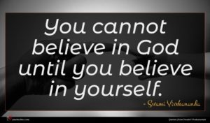 Swami Vivekananda quote : You cannot believe in ...