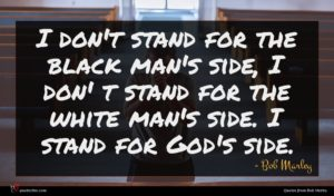 Bob Marley quote : I don't stand for ...
