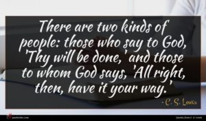 C. S. Lewis quote : There are two kinds ...