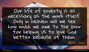 Mother Teresa quote : Our life of poverty ...