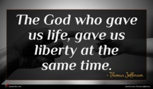 Thomas Jefferson quote : The God who gave ...