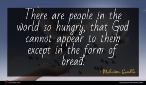 Mahatma Gandhi quote : There are people in ...