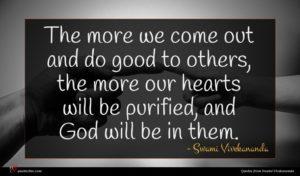 Swami Vivekananda quote : The more we come ...