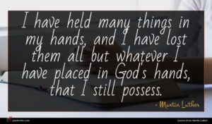 Martin Luther quote : I have held many ...