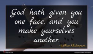 William Shakespeare quote : God hath given you ...