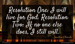 Jonathan Edwards quote : Resolution One I will ...