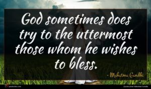 Mahatma Gandhi quote : God sometimes does try ...