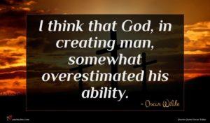 Oscar Wilde quote : I think that God ...