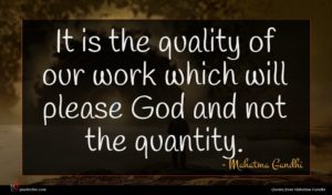 Mahatma Gandhi quote : It is the quality ...