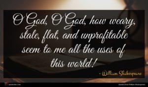 William Shakespeare quote : O God O God ...