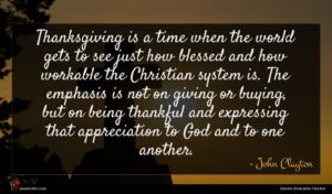 John Clayton quote : Thanksgiving is a time ...