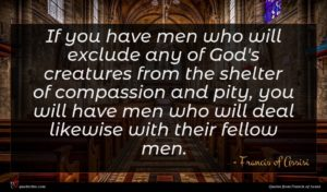 Francis of Assisi quote : If you have men ...