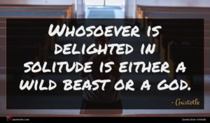 Aristotle quote : Whosoever is delighted in ...