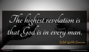 Ralph Waldo Emerson quote : The highest revelation is ...