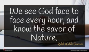Ralph Waldo Emerson quote : We see God face ...