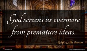 Ralph Waldo Emerson quote : God screens us evermore ...