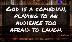 Voltaire quote : God is a comedian ...
