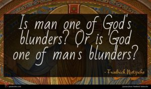Friedrich Nietzsche quote : Is man one of ...