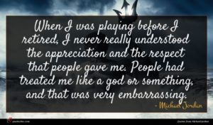 Michael Jordan quote : When I was playing ...