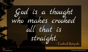 Friedrich Nietzsche quote : God is a thought ...