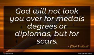 Elbert Hubbard quote : God will not look ...