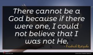 Friedrich Nietzsche quote : There cannot be a ...