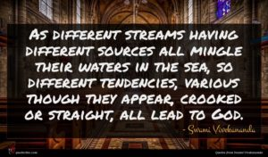 Swami Vivekananda quote : As different streams having ...