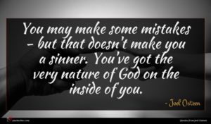 Joel Osteen quote : You may make some ...