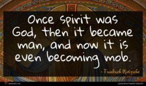Friedrich Nietzsche quote : Once spirit was God ...