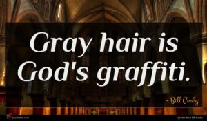 Bill Cosby quote : Gray hair is God's ...