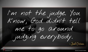 Joel Osteen quote : I'm not the judge ...