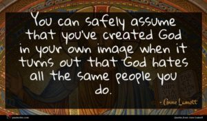 Anne Lamott quote : You can safely assume ...