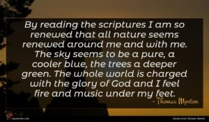 Thomas Merton quote : By reading the scriptures ...